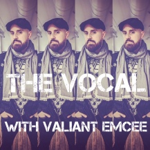 The Vocal, Valiant Emcee's podcast.